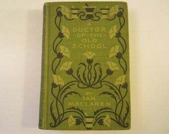 Vintage Book  A Doctor of the Old School by Ian Maclaren  1897
