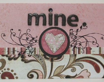 MINE , Valentines, Anniversary, Love OOAK card for the OOAK love