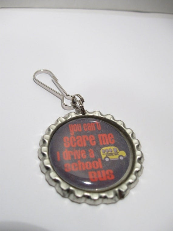 You can't scare me, I Drive a SCHOOL BUS  zipper pull,