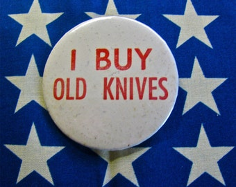 Old Vintage I Buy Old Knives Pinback Button