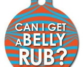 Can I Get a Belly Rub Tag - Custom, Metal, Fully Personlized - Higher Quality