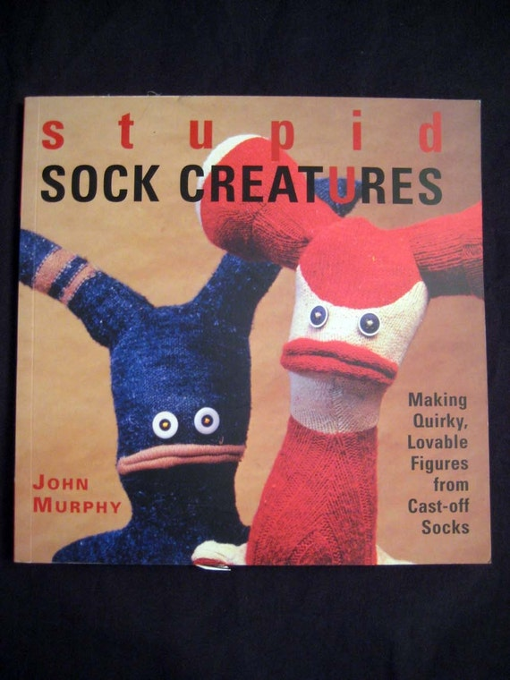 book - Stupid SOCK Creatures - Making Quirky, Lovable Figures from Cast-off Socks - arts - crafts - sewing