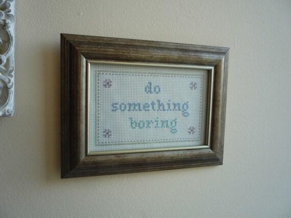 Do Something Boring Brian Eno cross stitch sampler needlepoint