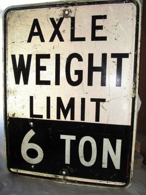 Vintage highway sign axle weight limit 6 tons great home for Home decor on highway 6