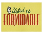 """Usted es formidable (You are Formidable) - 11,5 x 8"""" Print"""