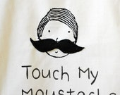 TOUCH MY MOUSTACHE -  school library or shopping tote bag