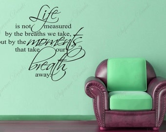 Words and Letters Decal Quotes Vinyl About Life--Life is not measured by the breaths we take but but the moments that take our breath away