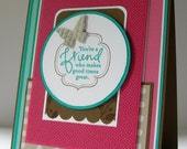 Teal and Pink You're a Friend Who Makes Good Times Great Card with Butterfly