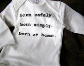 Custom for nudaveritas - Organic Homebirth Advocacy Baby Tshirt. Born Safely. Born Simply. Born at Home.