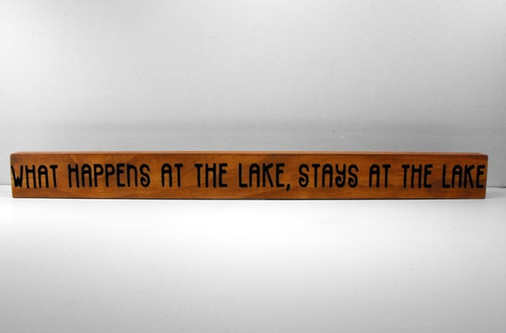 Wood sign - What Happens at the Lake Stays at the Lake - phrase sitter block brown