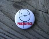 Poker Face - Meme - 1 inch Pin Back Button