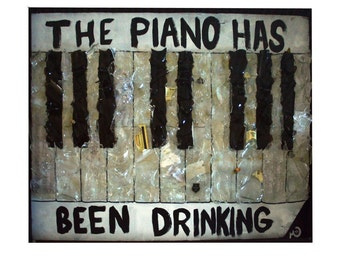The Piano Has Been Drinking - Photo Print