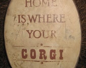 Primitive Sign - Home Is Where Your Corgi Is or Corgis Are