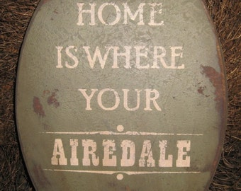 PRIMITIVE SIGN - Home Is Where Your Airedale Is or Airedales Are - Several Colors Available