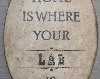 PRIMITIVE  SIGN - Home Is Where Your Lab Is or Labs Are - Several Colors Available