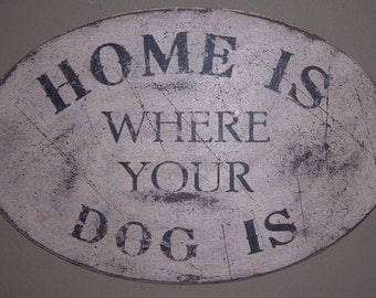 PRIMITIVE SIGN - Home is Where Your Dog Is or Dogs Are - Several Colors Available