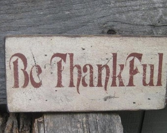 Primitive Vintage Wood Sign - Be Thankful - Great for Thanksgiving - Several Colors Available
