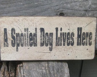 Primitive Vintage Wood Sign - A Spoiled Dog Lives Here - Several Colors Available