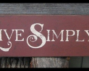 "Primitive Sign - ""Live Simply"" - Several Colors Available"