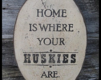 PRIMITIVE SIGN - Home Is Where Your Husky Is or Huskies Are - Several Colors Available