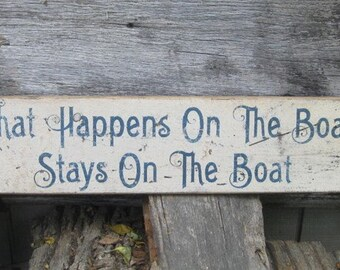 Primitive/Vintage Sign - What Happens On The Boat Stays on The Boat - Several Colors Available