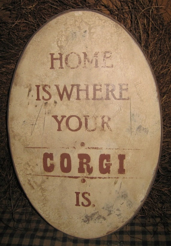 Primitive Sign - Home Is Where Your Corgi Is or Corgis Are - Several Colors Available