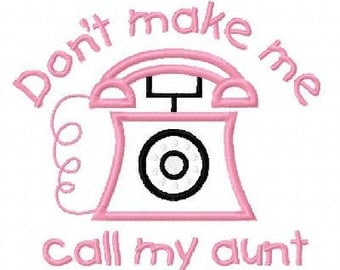 Dont Make Me Call My Aunt Embroidery Machine Applique Design 10338