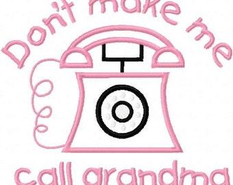 Dont Make Me Call Grandma Embroidery Machine Applique Design 10437