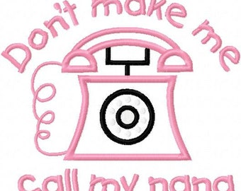 Dont Make Me Call Nana Embroidery Machine Applique Design 10444