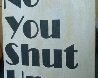 No You Shut Up Painted Canvas 11 x 14