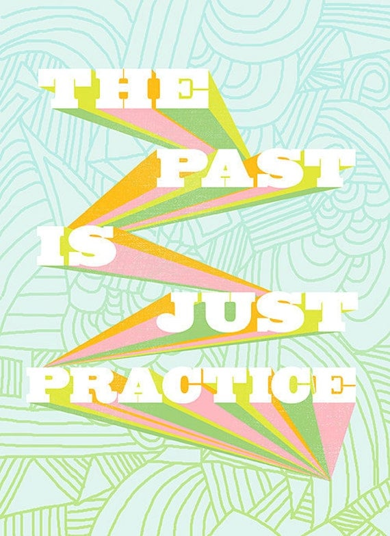The Past is Just Practice Print
