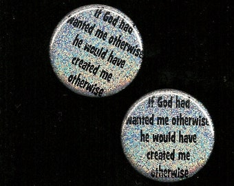 If GOD had wanted me otherwise.... Button