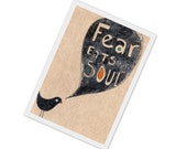 Fear eats the soul - 4x6 print of an original drawing of a little black bird saying a very big quote