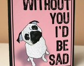 Without You I'd Be Sad Pug Valentine's Day Card