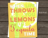 Ready to Ship SALE - When Life Throws You Lemons, 8x10 Print, Humor, Tequila, Mexico, Vacation, Life, 4 o'clock somewhere