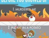 "Because I'm A Potato - 11x17"" Poster Print"