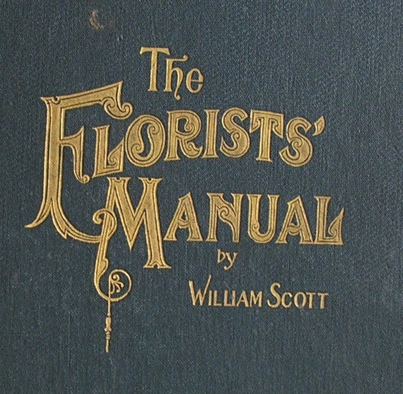 1906 Florists' Manual by William Scott A Reference Book for Commercial Florists