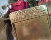 Vintage Brass Notepad Novelty Tray....   Write Now, Think Later   ... Great for DAD'S DESK