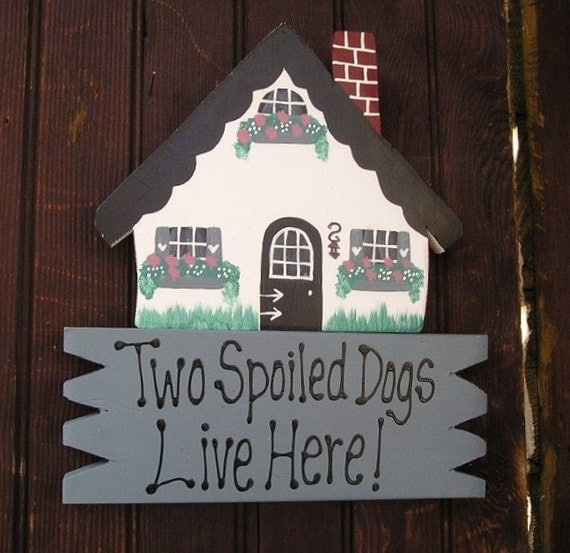 House 1- Two Spoiled Dogs Live Here