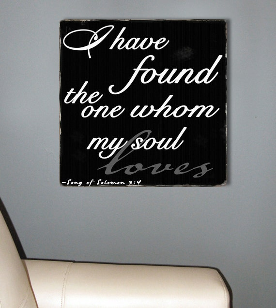 I Have Found the One Whom My Soul Loves -  Song of Solomon -Custom Distressed Wedding Sign in Rich Black -Vintage Typography Word Art