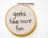 ON SALE - Geeks Have More Fun - Mini Embroidery Hoop Wall Art - Nerdy Science Quote - Computer Tech Chemistry Physics