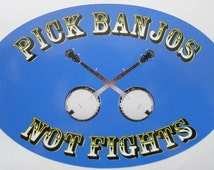 "Pick Banjos Not Fights 4""x6"" Oval Bluegrass Lover's Bumper Sticker- FREE SHIPPING"