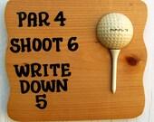Golf Plaque Funny Sign for Golfers Par 4 Shoot 6 Write Down 5