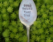 Vintage silverware Garden Marker - Good Things Take Time- recycled silver plated flatware garden marker