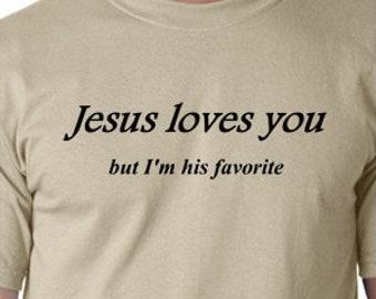 Jesus loves you but I'm his favorite  Funny T shirt screenprinted  Humor Tee