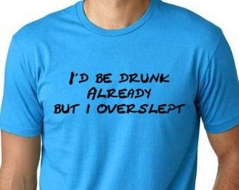 I'd be drunk already funny T shirt screenprinted Drinking Humor Tee