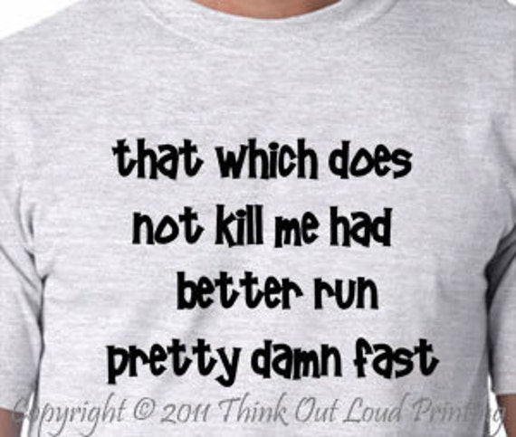 That which does not kill me had Funny  T-shirt  attitude sarcastic Humor Tee