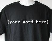 Any Word You Want - Custom One-Word-Tees T-Shirt