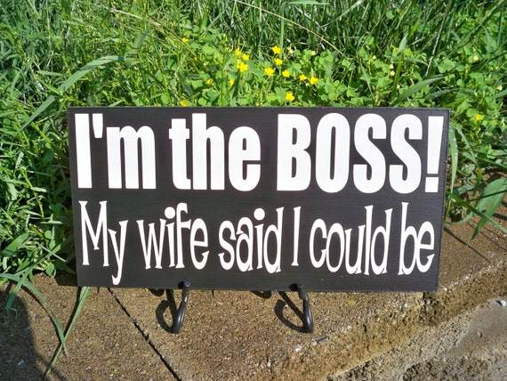 Sign I'm The Boss handmade painted funny sign by ...