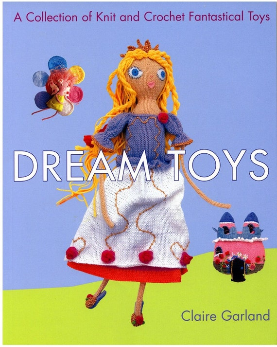 Pattern Book-Dream Toys Knit and Crochet Fantastical Toys